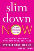 Book Cover Image. Title: Slim Down Now:  Shed Pounds and Inches with Real Food, Real Fast, Author: Cynthia Sass