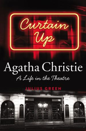 Curtain Up: Agatha Christie: A Life in the Theatre
