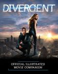 Book Cover Image. Title: Divergent Official Illustrated Movie Companion, Author: Kate Egan
