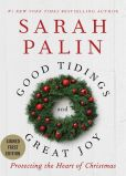 Book Cover Image. Title: Good Tidings and Great Joy:  Protecting the Heart of Christmas (Signed Edition), Author: Sarah Palin