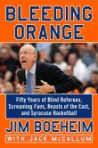Book Cover Image. Title: Bleeding Orange:  Fifty Years of Blind Referees, Screaming Fans, Beasts of the East, and Syracuse Basketball, Author: Jim Boeheim
