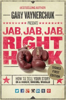 Jab, Jab, Jab, Right Hook: How to Tell Your Story in a Noisy, Social World (Signed Book)