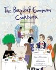 Book Cover Image. Title: The Bergdorf Goodman Cookbook, Author: Bergdorf Goodman