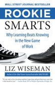 Book Cover Image. Title: Rookie Smarts:  Why Learning Beats Knowing in the New Game of Work, Author: Liz Wiseman