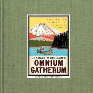 Charlie Whistler's Omnium Gatherum: Campfire Stories and Adirondack Adventures