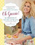 Book Cover Image. Title: Oh Gussie!:  Cooking and Visiting in Kimberly's Southern Kitchen, Author: Kimberly Schlapman