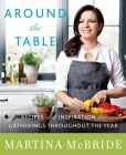 Book Cover Image. Title: Around the Table:  Recipes and Inspiration for Gatherings Throughout the Year, Author: Martina McBride