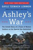 Book Cover Image. Title: Ashley's War:  The Untold Story of a Team of Women Soldiers on the Special Ops Battlefield, Author: Gayle Tzemach Lemmon