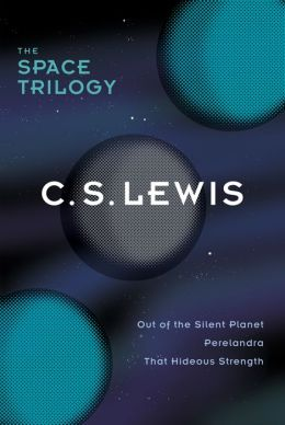 The Space Trilogy, Omnibus Edition: Three Science Fiction Classics in One Volume: Out of the Silent Planet, Perelandra, That Hideous Strength