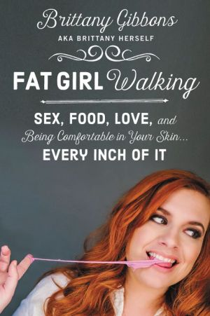 Fat Girl Walking: Sex, Food, Love, and Being Comfortable in Your Skin