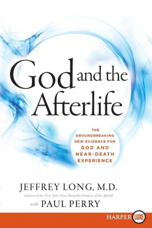 God and the Afterlife LP: The Groundbreaking New Evidence of Near-Death Experience