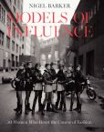 Book Cover Image. Title: Models of Influence:  50 Women Who Reset the Course of Fashion, Author: Nigel Barker