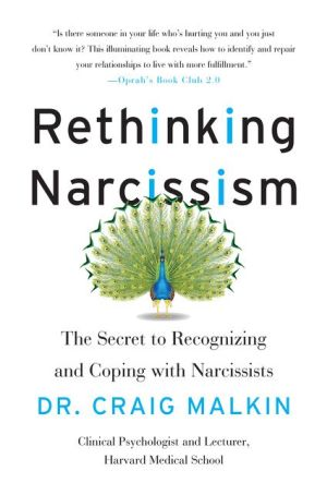Rethinking Narcissism: The Secret to Recognizing-and Coping with-Narcissists