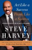 Book Cover Image. Title: ACT Like a Success, Think Like a Success:  Discovering the Way to Life's Riches, Author: Steve Harvey