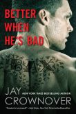 Book Cover Image. Title: Better When He's Bad:  A Welcome to the Point Novel, Author: Jay Crownover