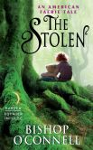 Book Cover Image. Title: The Stolen:  An American Faerie Tale, Author: Bishop O'Connell