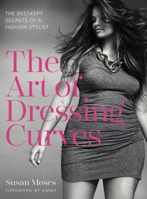 The Art of Dressing Curves: The Best-Kept Secrets of a Fashion Stylist