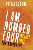 Book Cover Image. Title: I Am Number Four:  The Lost Files: The Navigator, Author: Pittacus Lore