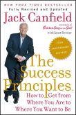 Book Cover Image. Title: The Success Principles(TM) - 10th Anniversary Edition:  How to Get from Where You Are to Where You Want to Be, Author: Jack Canfield