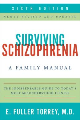 Surviving Schizophrenia, 6th Edition: A Family Manual