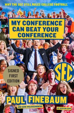 My Conference Can Beat Your Conference: Why the SEC Still Rules College Football (Signed Book)