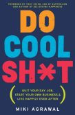 Book Cover Image. Title: Do Cool Sh*t:  Quit Your Day Job, Start Your Own Business, and Live Happily Ever After, Author: Miki Agrawal
