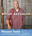 Book Cover Image. Title: Measure Twice:  Tips and tricks from the pros to help you avoid the most common DIY disasters, Author: Bryan Baeumler