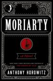 Book Cover Image. Title: Moriarty, Author: Anthony Horowitz