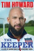 Book Cover Image. Title: The Keeper:  A Life of Saving Goals and Achieving Them, Author: Tim Howard