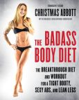 Book Cover Image. Title: The Badass Body Diet:  The Breakthrough Diet and Workout for a Tight Booty, Sexy Abs, and Lean Legs, Author: Christmas Abbott