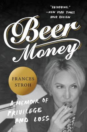 Beer Money: A Memoir of Privilege, Loss, and the Decline of a Detroit Dynasty