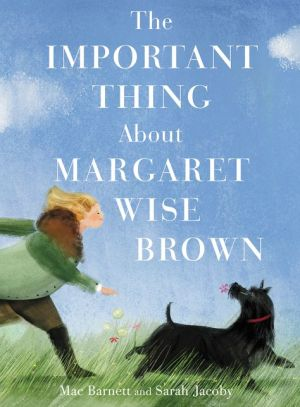 The Important Thing About Margaret Wise Brown|Hardcover