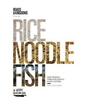 Rice, Noodle, Fish: Deep Travels Through Japan's Food Culture