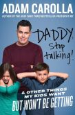 Book Cover Image. Title: Daddy, Stop Talking!:  And Other Things My Kids Want But Won't Be Getting, Author: Adam Carolla