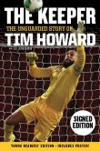 Book Cover Image. Title: The Keeper:  The Unguarded Story of Tim Howard (Signed Book) (Young Readers' Edition), Author: Tim Howard