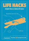 Book Cover Image. Title: Life Hacks:  Helpful Hints to Make Life Easier, Author: Dan Marshall