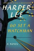 Book Cover Image. Title: Go Set a Watchman, Author: Harper Lee