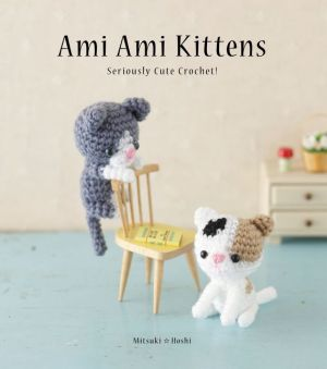 Ami Ami Kittens: Seriously Cute Crochet!
