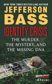 Book Cover Image. Title: Identity Crisis:  The Murder, the Mystery, and the Missing DNA, Author: Jefferson Bass