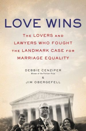 Love Wins: The Lovers, Lawyers and Activists who Brought the Landmark Case for Marriage Equality