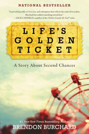 Life's Golden Ticket: A Parable About Life, Love, and Second Chances