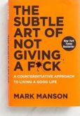 Book Cover Image. Title: The Subtle Art of Not Giving a F*ck:  A Counterintuitive Approach to Living a Good Life, Author: Mark Manson