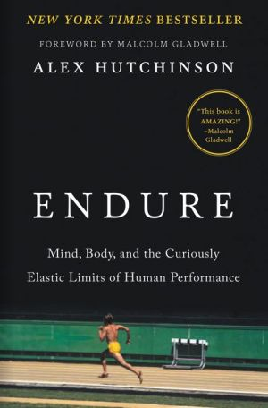 Book Endure: Mind, Body, and the Curiously Elastic Limits of Human Performance