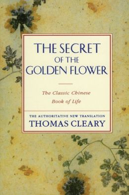 Secret of the Golden Flower: The Classic Chinese Book of Life, the Authoritative New Translation