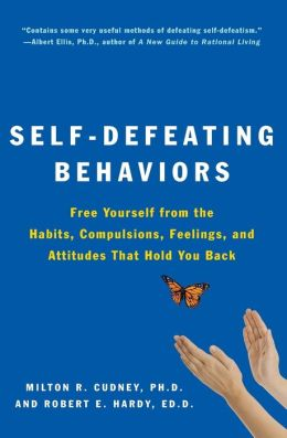 Self-Defeating Behaviors: Free Yourself from the Habits, Compulsions, Feelings, and Attitudes That Hold Yo