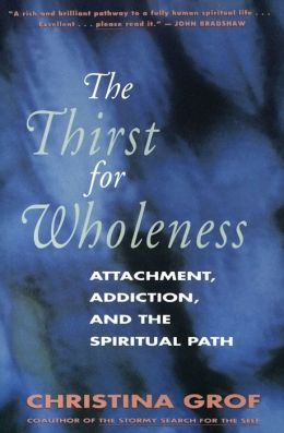 Thirst for Wholeness: Attachment, Addiction, and the Spiritual Path