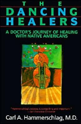 Dancing Healers: A Doctor's Journey of Healing with Native Americans