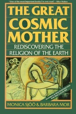Great Cosmic Mother: Rediscovering the Religion of the Earth