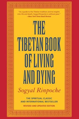 Tibetan Book of Living and Dying: The Spiritual Classic and International Bestseller
