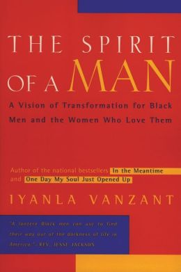 The Spirit of a Man: A Vision of Transformation for Black Men and the Women Who Love Them